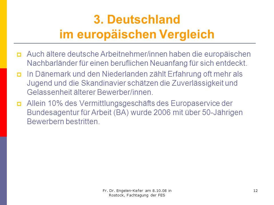 Fr. Dr. Engelen-Kefer am 8.10.08 in Rostock, Fachtagung der FES 12 3. Deutschland im europäischen Vergleich Auch ältere deutsche Arbeitnehmer/innen ha