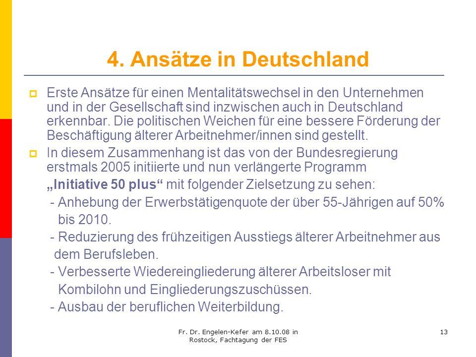 Fr. Dr. Engelen-Kefer am 8.10.08 in Rostock, Fachtagung der FES 13 4. Ansätze in Deutschland Erste Ansätze für einen Mentalitätswechsel in den Unterne