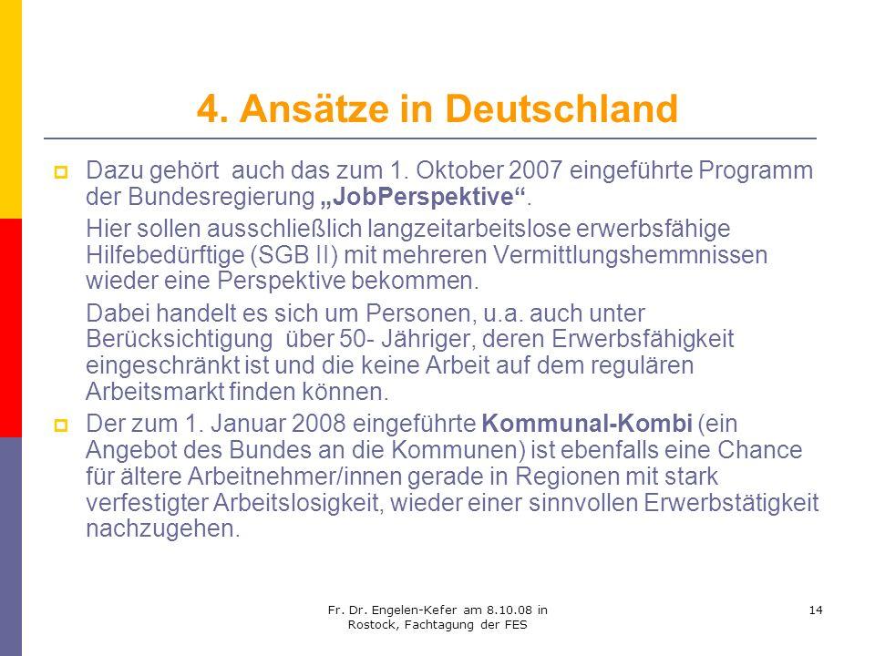 Fr. Dr. Engelen-Kefer am 8.10.08 in Rostock, Fachtagung der FES 14 4. Ansätze in Deutschland Dazu gehört auch das zum 1. Oktober 2007 eingeführte Prog
