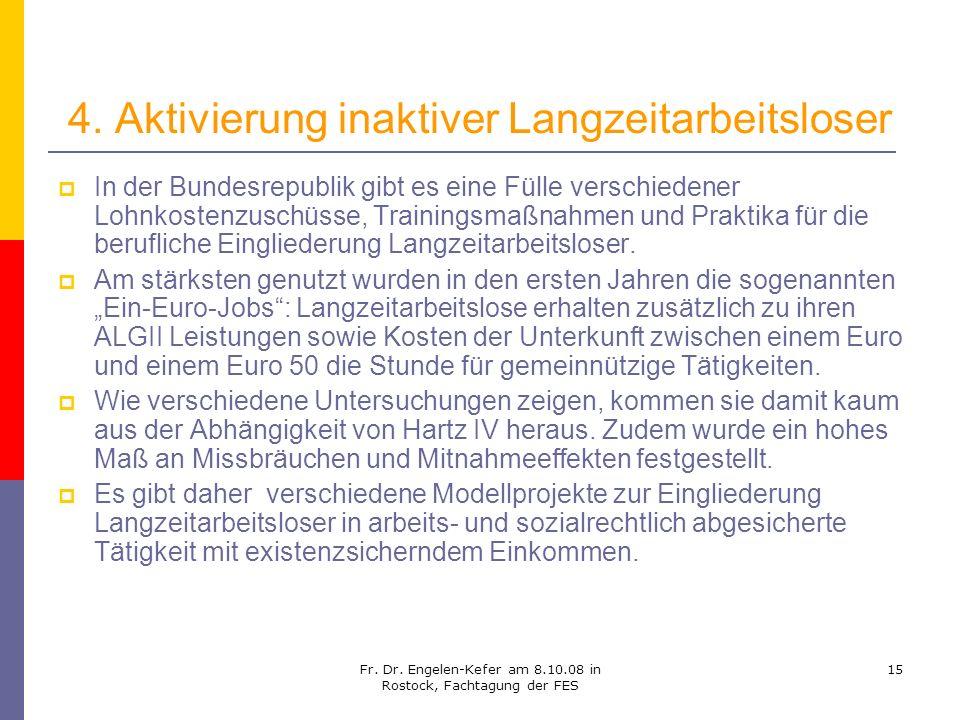 Fr. Dr. Engelen-Kefer am 8.10.08 in Rostock, Fachtagung der FES 15 4. Aktivierung inaktiver Langzeitarbeitsloser In der Bundesrepublik gibt es eine Fü