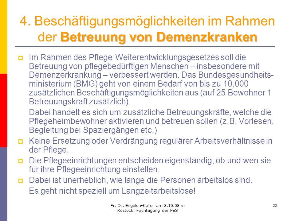 Fr. Dr. Engelen-Kefer am 8.10.08 in Rostock, Fachtagung der FES 22 Betreuung von Demenzkranken 4. Beschäftigungsmöglichkeiten im Rahmen der Betreuung