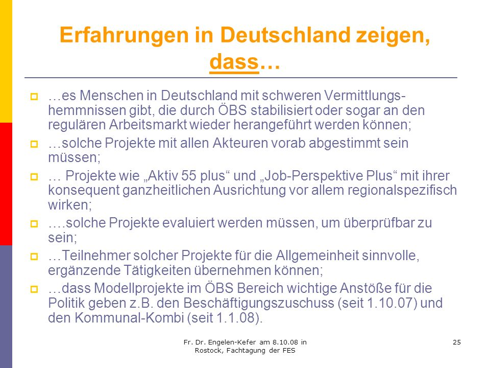 Fr. Dr. Engelen-Kefer am 8.10.08 in Rostock, Fachtagung der FES 25 Erfahrungen in Deutschland zeigen, dass… …es Menschen in Deutschland mit schweren V