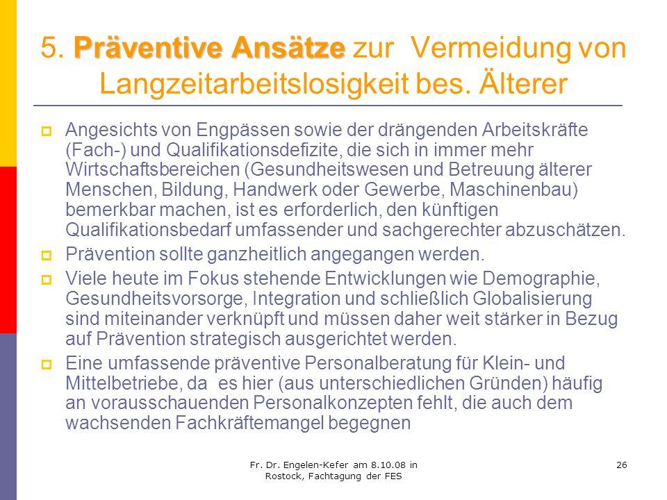 Fr. Dr. Engelen-Kefer am 8.10.08 in Rostock, Fachtagung der FES 26 Präventive Ansätze 5. Präventive Ansätze zur Vermeidung von Langzeitarbeitslosigkei