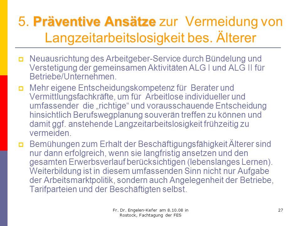 Fr. Dr. Engelen-Kefer am 8.10.08 in Rostock, Fachtagung der FES 27 Präventive Ansätze 5. Präventive Ansätze zur Vermeidung von Langzeitarbeitslosigkei