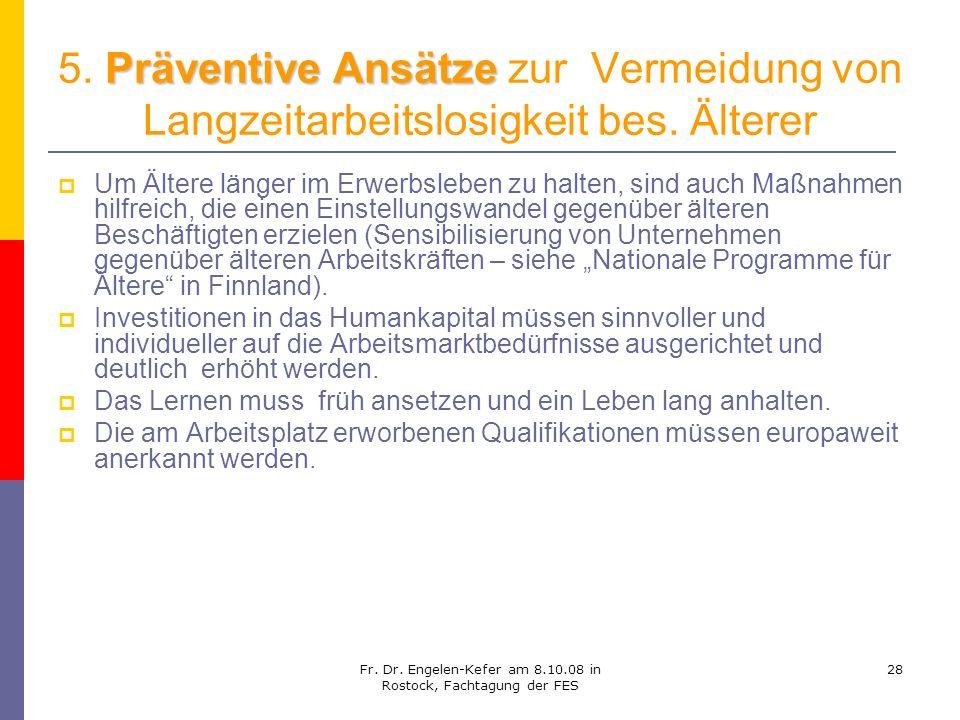 Fr. Dr. Engelen-Kefer am 8.10.08 in Rostock, Fachtagung der FES 28 Präventive Ansätze 5. Präventive Ansätze zur Vermeidung von Langzeitarbeitslosigkei