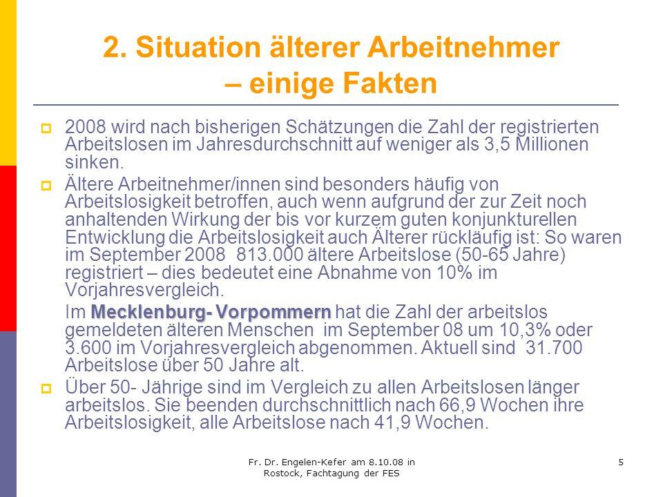 Fr. Dr. Engelen-Kefer am 8.10.08 in Rostock, Fachtagung der FES 5 2. Situation älterer Arbeitnehmer – einige Fakten 2008 wird nach bisherigen Schätzun