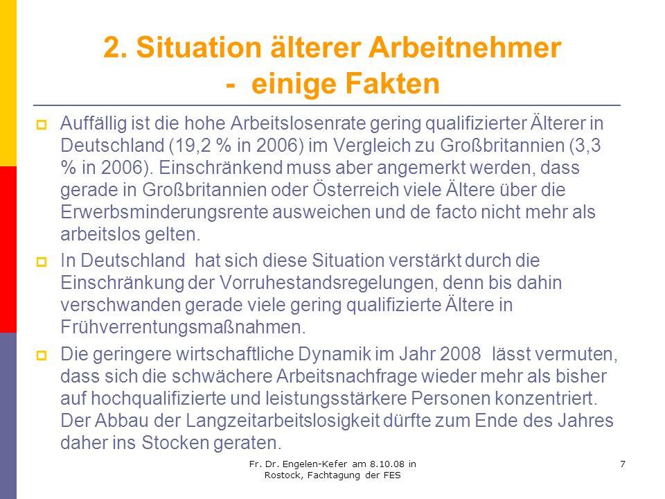 Fr. Dr. Engelen-Kefer am 8.10.08 in Rostock, Fachtagung der FES 7 2. Situation älterer Arbeitnehmer - einige Fakten Auffällig ist die hohe Arbeitslose