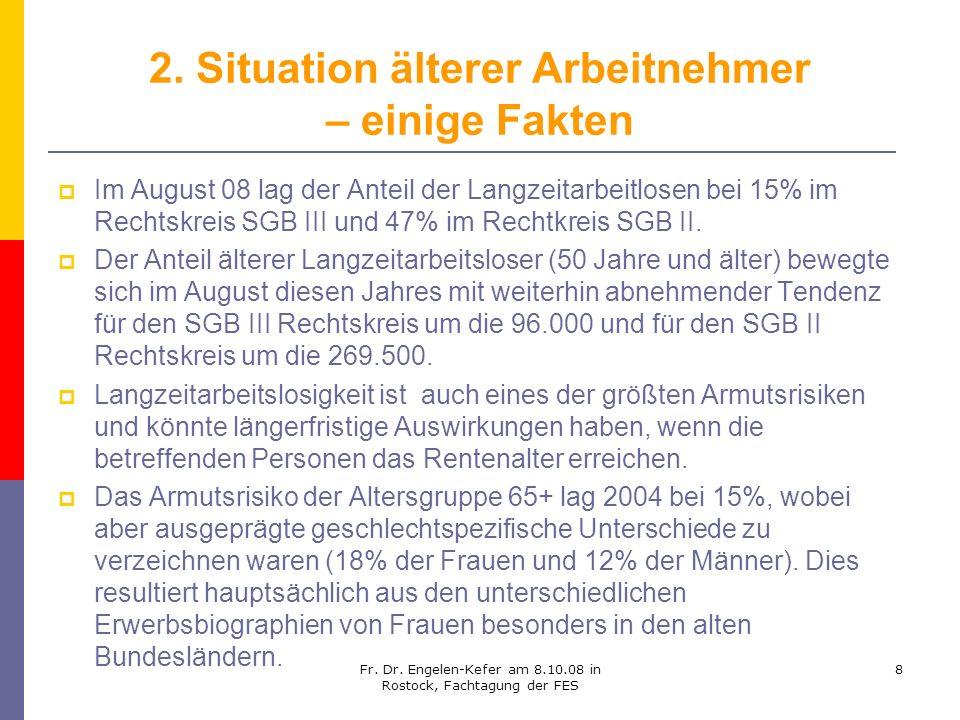 Fr. Dr. Engelen-Kefer am 8.10.08 in Rostock, Fachtagung der FES 8 2. Situation älterer Arbeitnehmer – einige Fakten Im August 08 lag der Anteil der La