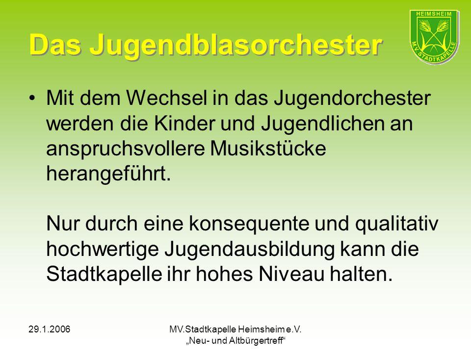 29.1.2006MV.Stadtkapelle Heimsheim e.V. Neu- und Altbürgertreff Das Jugendblasorchester Mit dem Wechsel in das Jugendorchester werden die Kinder und J