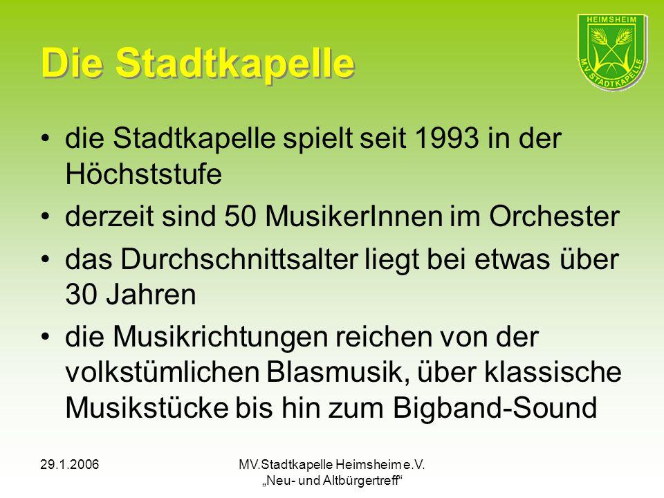 29.1.2006MV.Stadtkapelle Heimsheim e.V. Neu- und Altbürgertreff Die Stadtkapelle die Stadtkapelle spielt seit 1993 in der Höchststufe derzeit sind 50