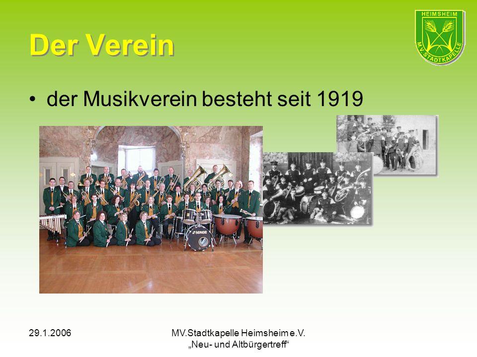 29.1.2006MV.Stadtkapelle Heimsheim e.V. Neu- und Altbürgertreff Der Verein der Musikverein besteht seit 1919
