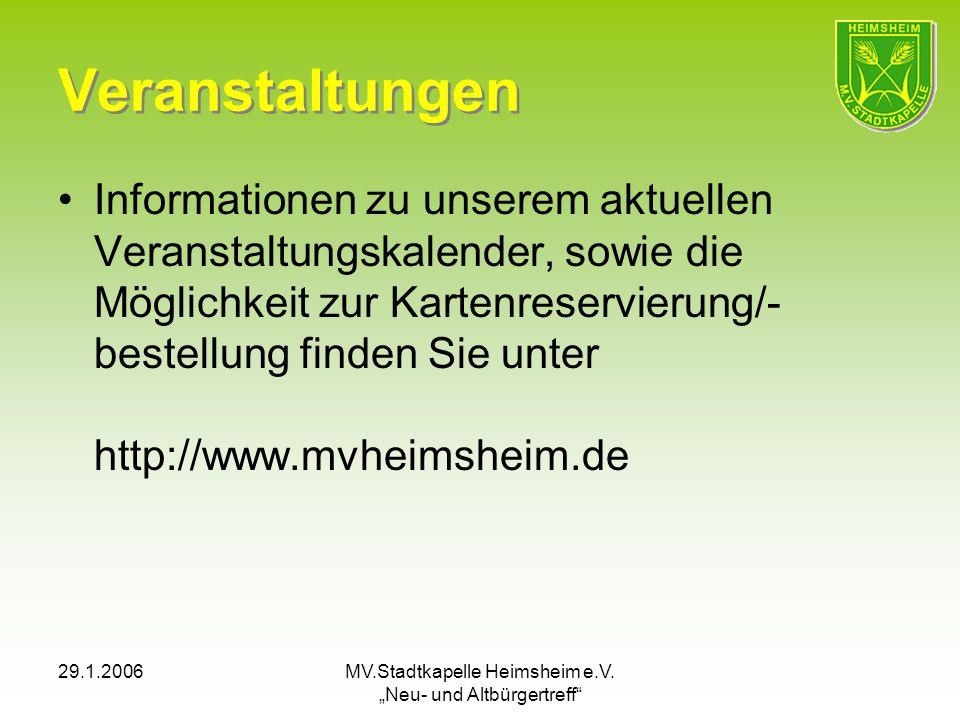 29.1.2006MV.Stadtkapelle Heimsheim e.V. Neu- und Altbürgertreff Veranstaltungen Informationen zu unserem aktuellen Veranstaltungskalender, sowie die M