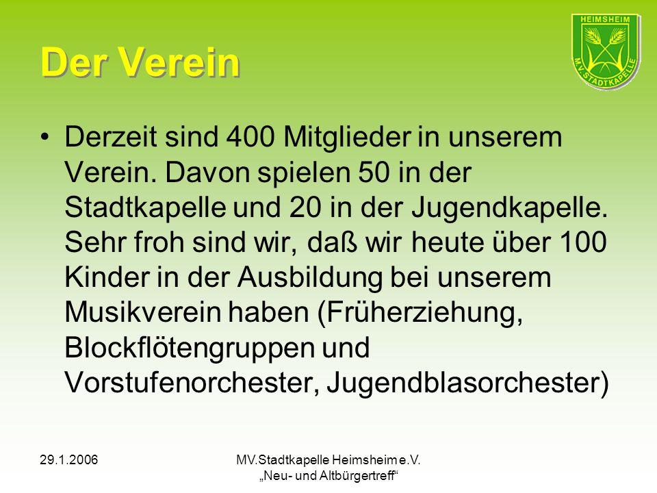 29.1.2006MV.Stadtkapelle Heimsheim e.V. Neu- und Altbürgertreff Der Verein Derzeit sind 400 Mitglieder in unserem Verein. Davon spielen 50 in der Stad