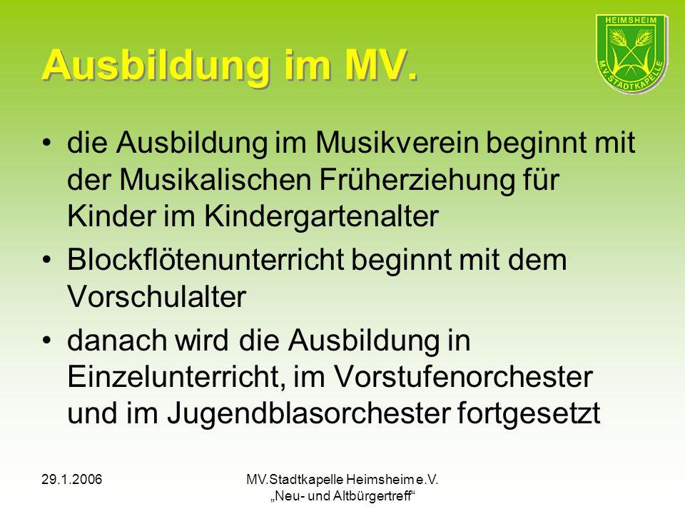 29.1.2006MV.Stadtkapelle Heimsheim e.V. Neu- und Altbürgertreff Ausbildung im MV. die Ausbildung im Musikverein beginnt mit der Musikalischen Früherzi