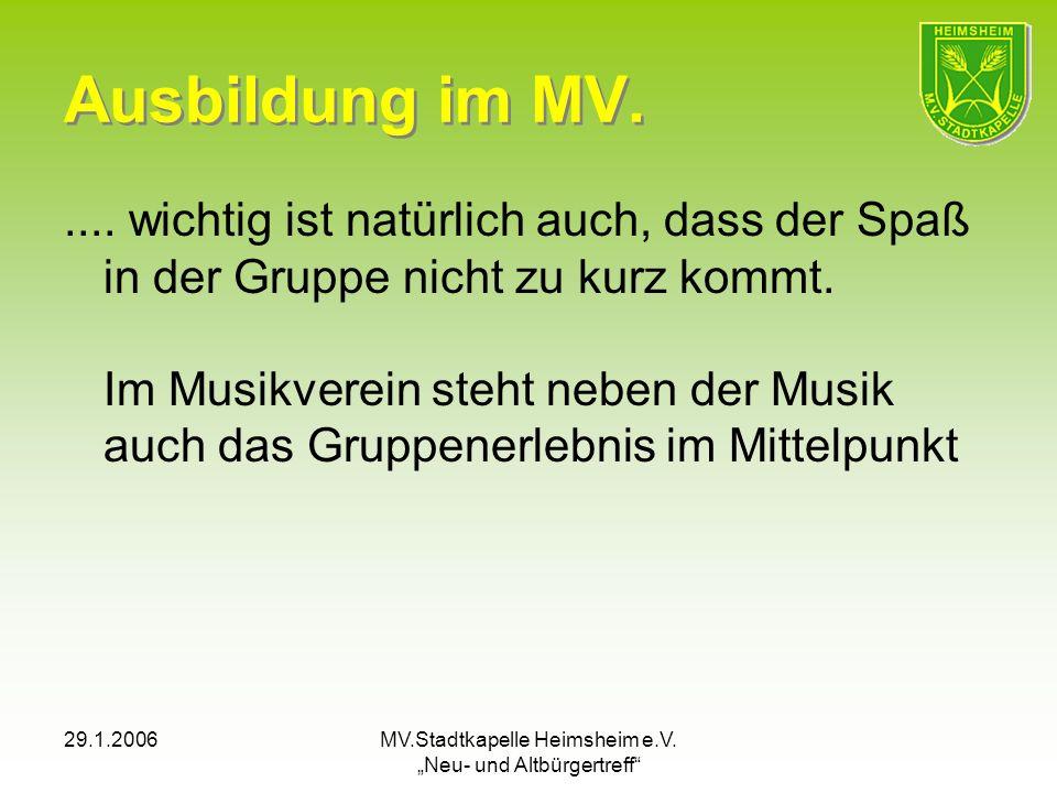 29.1.2006MV.Stadtkapelle Heimsheim e.V. Neu- und Altbürgertreff Ausbildung im MV..... wichtig ist natürlich auch, dass der Spaß in der Gruppe nicht zu