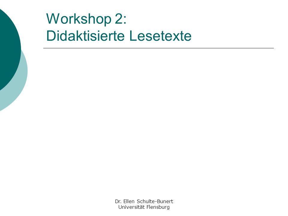 Workshop 2: Didaktisierte Lesetexte Dr. Ellen Schulte-Bunert Universität Flensburg