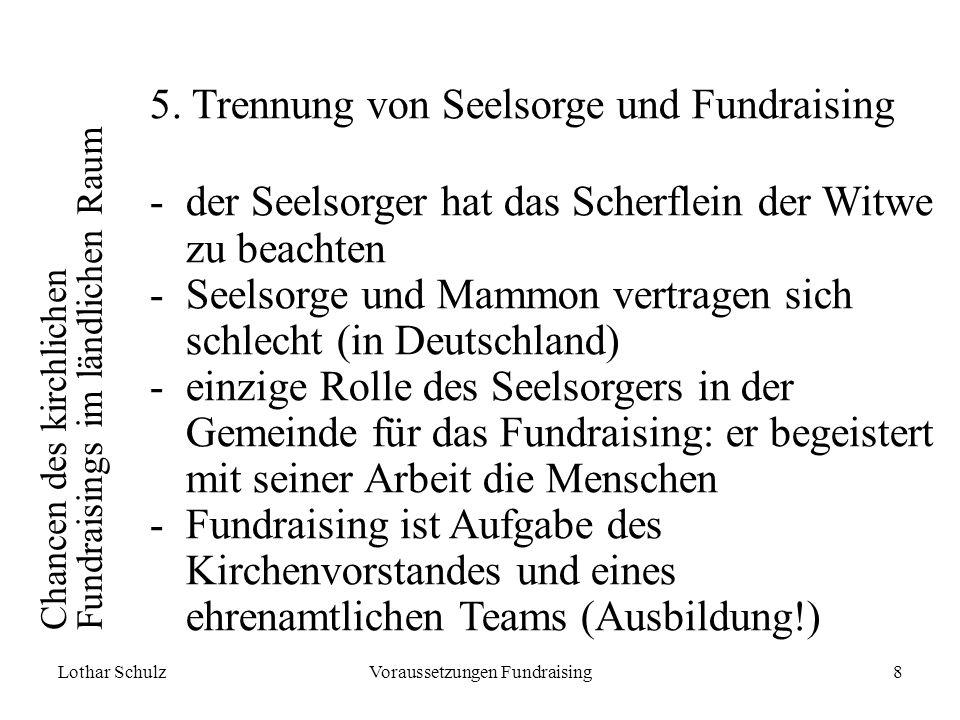 Lothar SchulzVoraussetzungen Fundraising8 Chancen des kirchlichen Fundraisings im ländlichen Raum 5.