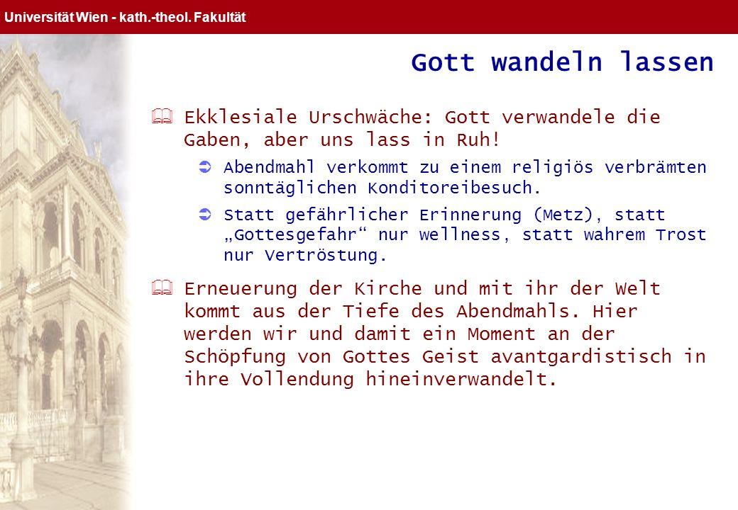 Universität Wien Gemeindeentwicklung Abendmahl: Gott will uns wandeln Brot und Wein als Symbole für uns, die Gott zusammenrief. Epiklese: Der schöpfer