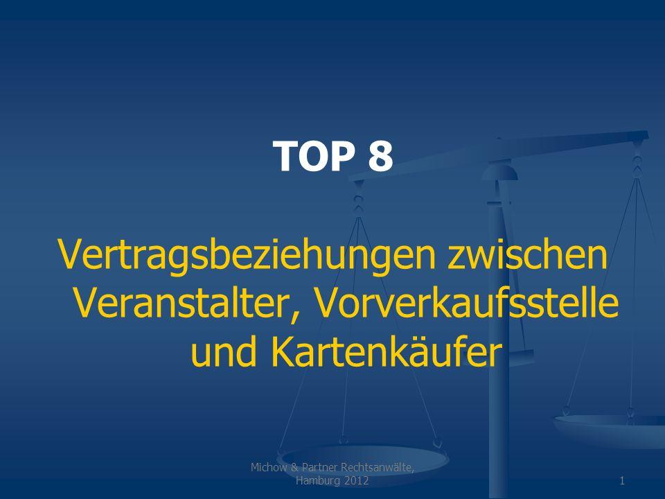 Michow & Partner Rechtsanwälte, Hamburg 20121 TOP 8 Vertragsbeziehungen zwischen Veranstalter, Vorverkaufsstelle und Kartenkäufer