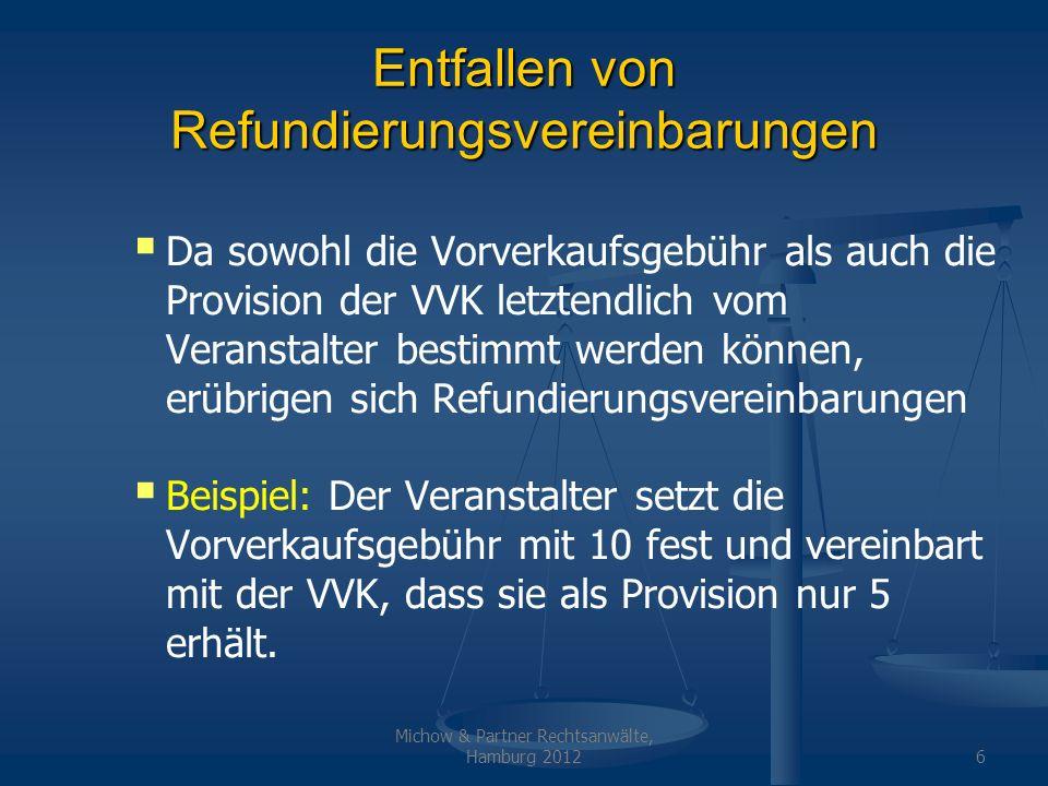 Michow & Partner Rechtsanwälte, Hamburg 20126 Entfallen von Refundierungsvereinbarungen Da sowohl die Vorverkaufsgebühr als auch die Provision der VVK
