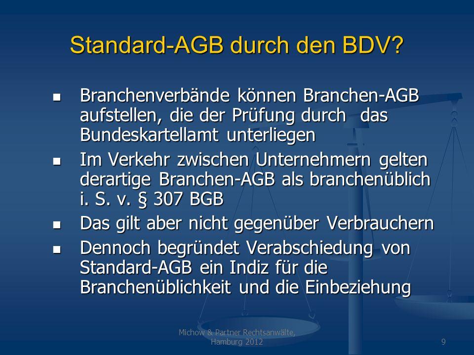 Michow & Partner Rechtsanwälte, Hamburg 20129 Standard-AGB durch den BDV? Branchenverbände können Branchen-AGB aufstellen, die der Prüfung durch das B