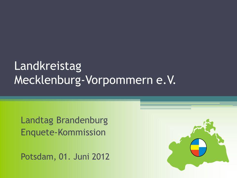 Landkreistag Mecklenburg-Vorpommern e.V. Landtag Brandenburg Enquete-Kommission Potsdam, 01. Juni 2012