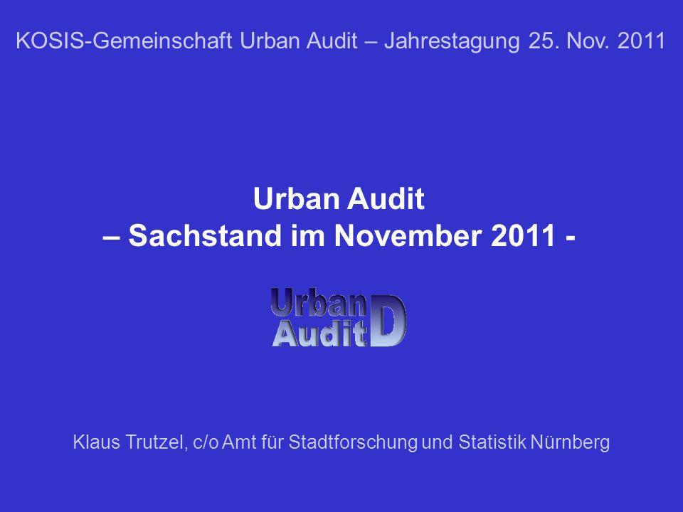 1 KOSIS-Gemeinschaft Urban Audit – Jahrestagung 25. Nov. 2011 Klaus Trutzel, c/o Amt für Stadtforschung und Statistik Nürnberg Urban Audit – Sachstand