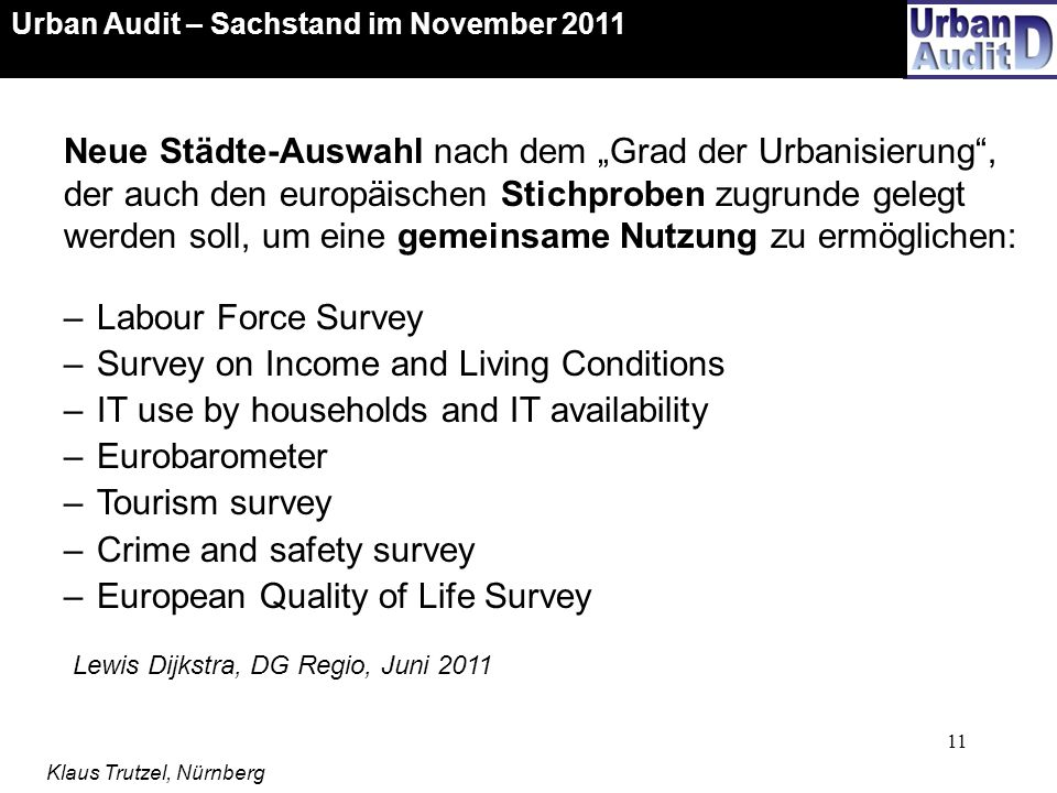 11 –Labour Force Survey –Survey on Income and Living Conditions –IT use by households and IT availability –Eurobarometer –Tourism survey –Crime and sa