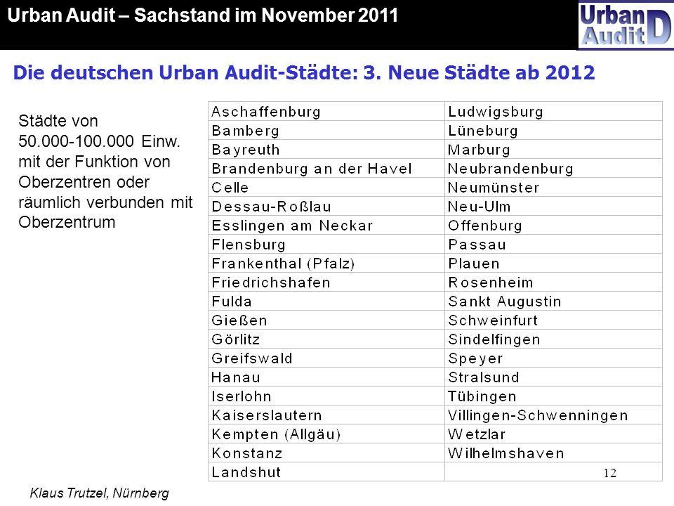 12 Die deutschen Urban Audit-Städte: 3. Neue Städte ab 2012 Urban Audit – Sachstand im November 2011 Klaus Trutzel, Nürnberg Städte von 50.000-100.000