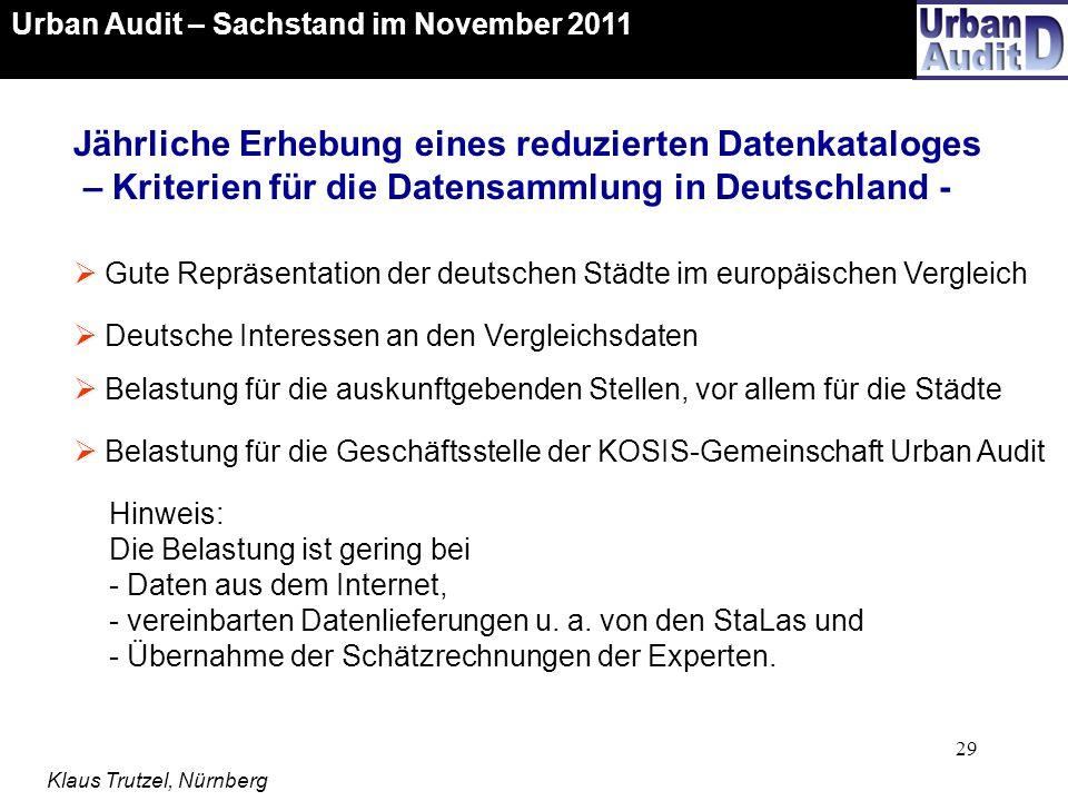 29 Urban Audit – Sachstand im November 2011 Klaus Trutzel, Nürnberg Jährliche Erhebung eines reduzierten Datenkataloges – Kriterien für die Datensamml