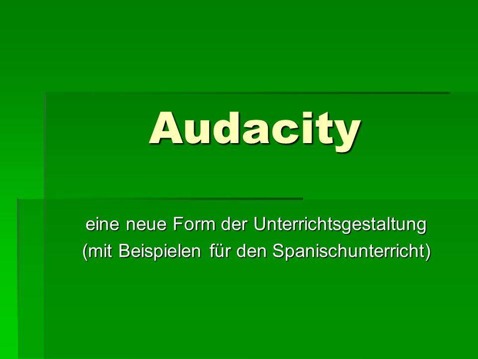 Audacity eine neue Form der Unterrichtsgestaltung (mit Beispielen für den Spanischunterricht)