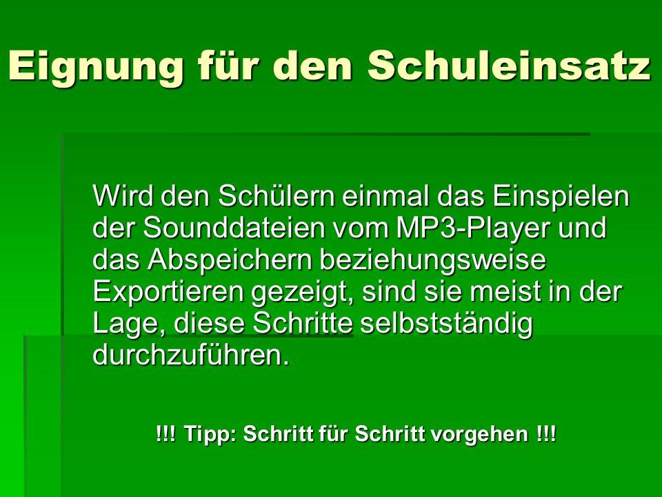 Eignung für den Schuleinsatz Wird den Schülern einmal das Einspielen der Sounddateien vom MP3-Player und das Abspeichern beziehungsweise Exportieren g