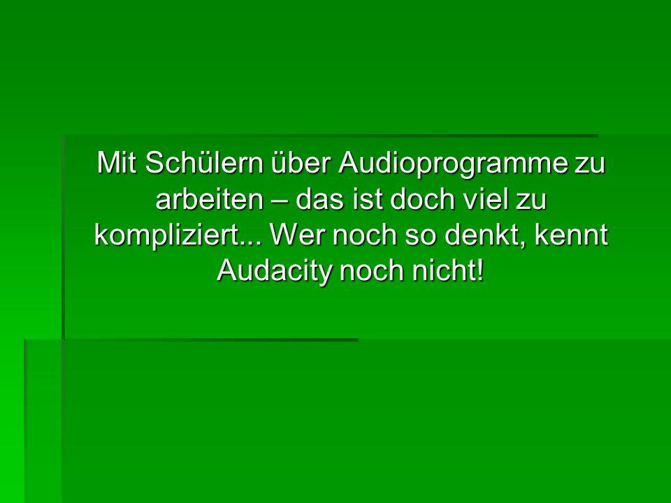 Mit Schülern über Audioprogramme zu arbeiten – das ist doch viel zu kompliziert... Wer noch so denkt, kennt Audacity noch nicht!
