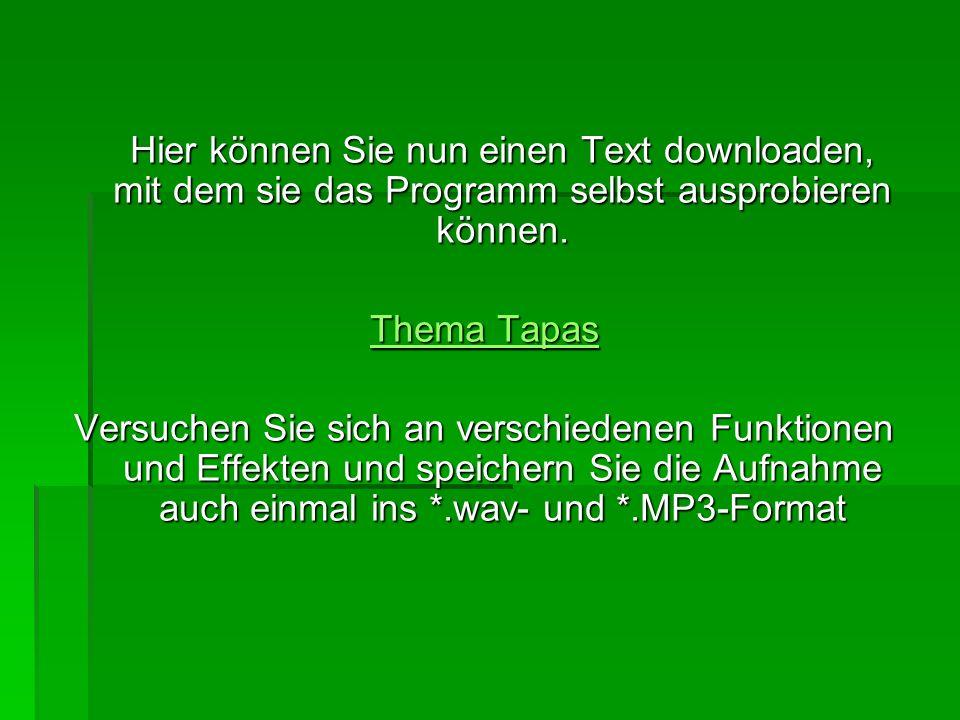 Hier können Sie nun einen Text downloaden, mit dem sie das Programm selbst ausprobieren können. Thema Tapas Thema Tapas Versuchen Sie sich an verschie