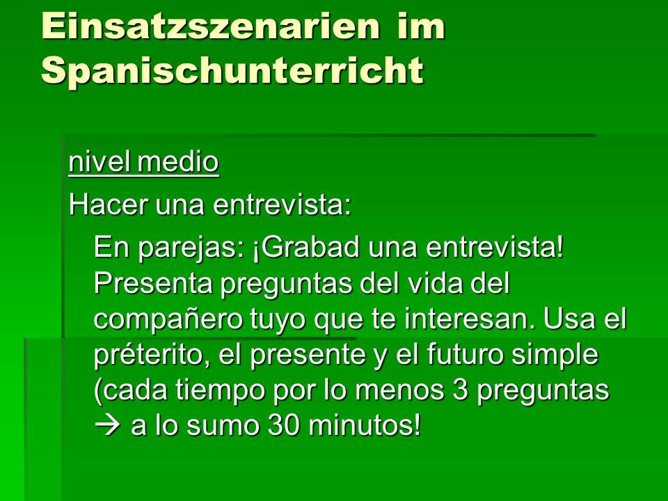 Einsatzszenarien im Spanischunterricht nivel medio Hacer una entrevista: En parejas: ¡Grabad una entrevista! Presenta preguntas del vida del compañero