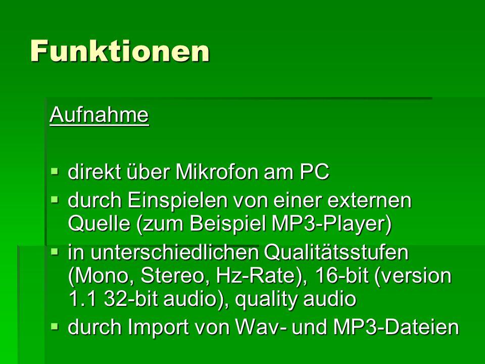 Funktionen Aufnahme direkt über Mikrofon am PC direkt über Mikrofon am PC durch Einspielen von einer externen Quelle (zum Beispiel MP3-Player) durch E