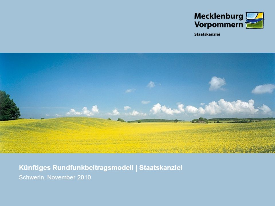 Schwerin, November 2010 Künftiges Rundfunkbeitragsmodell | Staatskanzlei