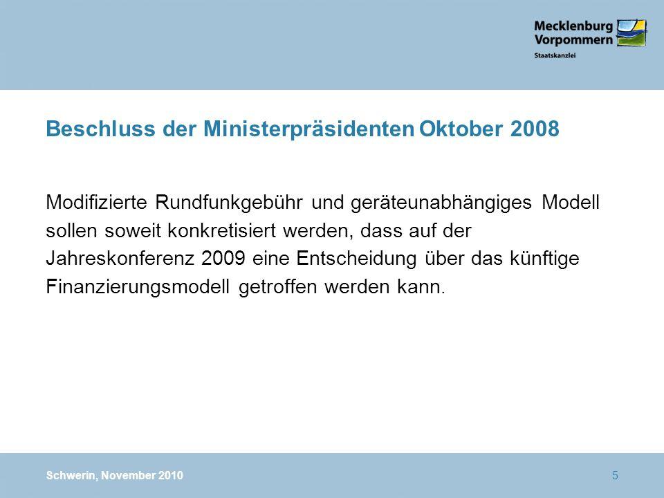 5 Beschluss der Ministerpräsidenten Oktober 2008 Modifizierte Rundfunkgebühr und geräteunabhängiges Modell sollen soweit konkretisiert werden, dass au