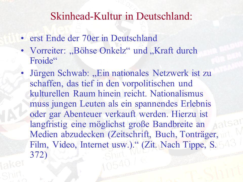 Skinhead-Kultur in Deutschland: erst Ende der 70er in Deutschland Vorreiter: Böhse Onkelz und Kraft durch Froide Jürgen Schwab: Ein nationales Netzwer