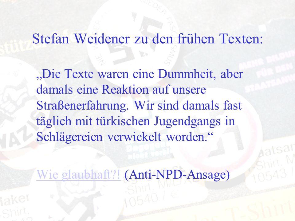 Stefan Weidener zu den frühen Texten: Die Texte waren eine Dummheit, aber damals eine Reaktion auf unsere Straßenerfahrung. Wir sind damals fast tägli