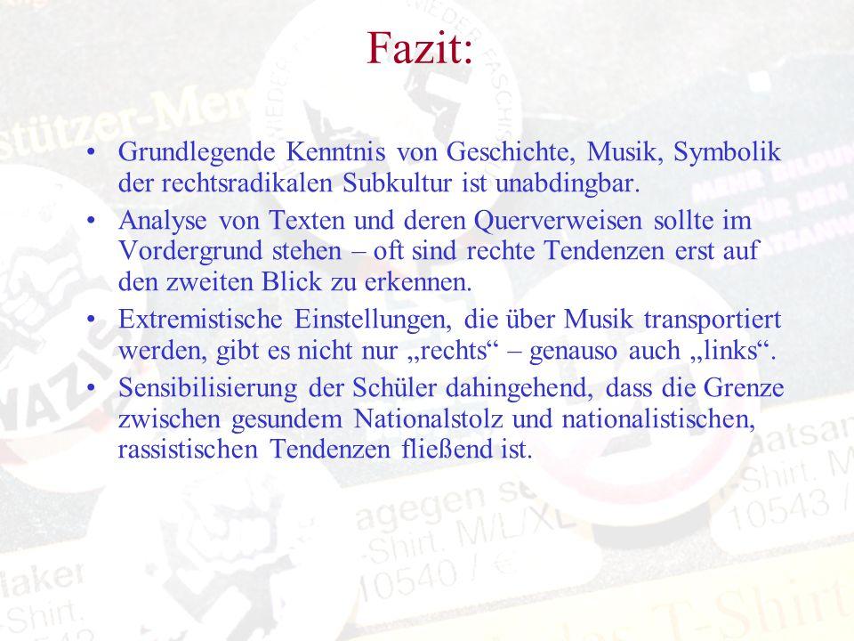Fazit: Grundlegende Kenntnis von Geschichte, Musik, Symbolik der rechtsradikalen Subkultur ist unabdingbar. Analyse von Texten und deren Querverweisen