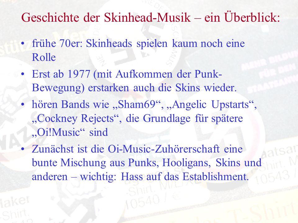 Geschichte der Skinhead-Musik – ein Überblick: frühe 70er: Skinheads spielen kaum noch eine Rolle Erst ab 1977 (mit Aufkommen der Punk- Bewegung) erst