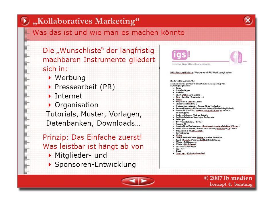 © 2007 lb medien konzept & beratung Die Philosophie des`kollaborativen`Marketing Was das ist und wie man es machen könnte Vereint marschieren, getrenn