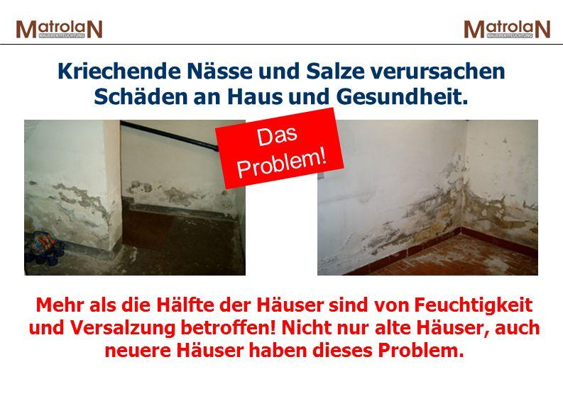 Kriechende Nässe und Salze verursachen Schäden an Haus und Gesundheit. Mehr als die Hälfte der Häuser sind von Feuchtigkeit und Versalzung betroffen!