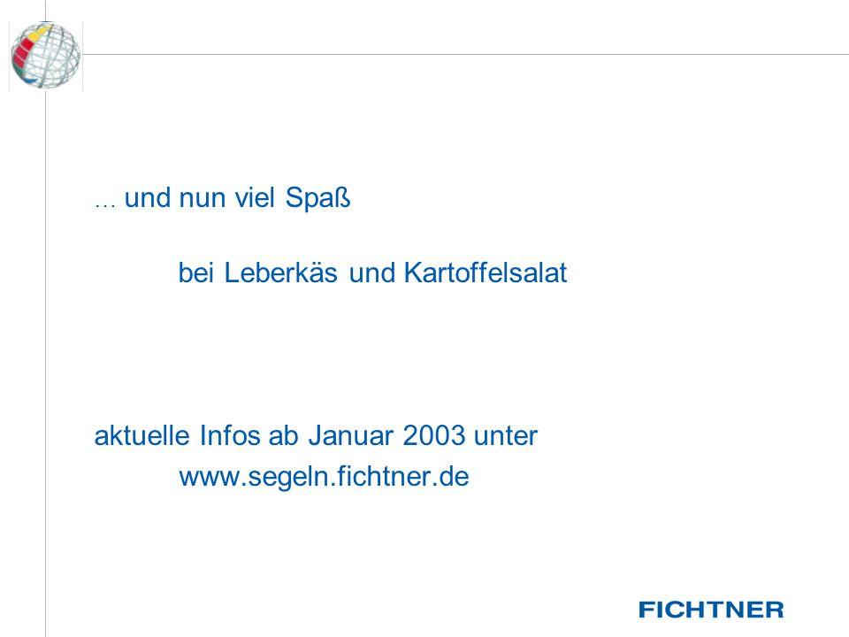 … und nun viel Spaß bei Leberkäs und Kartoffelsalat aktuelle Infos ab Januar 2003 unter www.segeln.fichtner.de