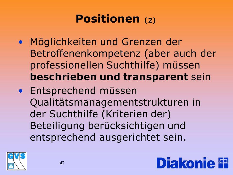 47 Positionen (2) Möglichkeiten und Grenzen der Betroffenenkompetenz (aber auch der professionellen Suchthilfe) müssen beschrieben und transparent sei
