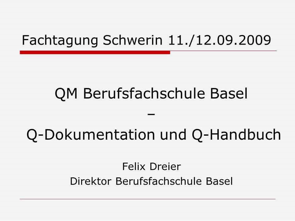 Fachtagung Schwerin 11./12.09.2009 QM Berufsfachschule Basel – Q-Dokumentation und Q-Handbuch Felix Dreier Direktor Berufsfachschule Basel