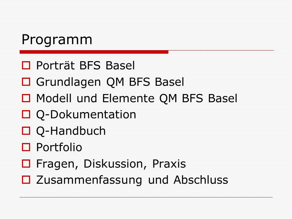 Programm Porträt BFS Basel Grundlagen QM BFS Basel Modell und Elemente QM BFS Basel Q-Dokumentation Q-Handbuch Portfolio Fragen, Diskussion, Praxis Zusammenfassung und Abschluss