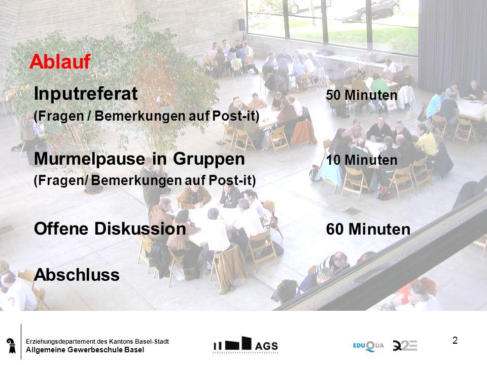 Erziehungsdepartement des Kantons Basel-Stadt Allgemeine Gewerbeschule Basel 2 Ablauf Inputreferat 50 Minuten (Fragen / Bemerkungen auf Post-it) Murme