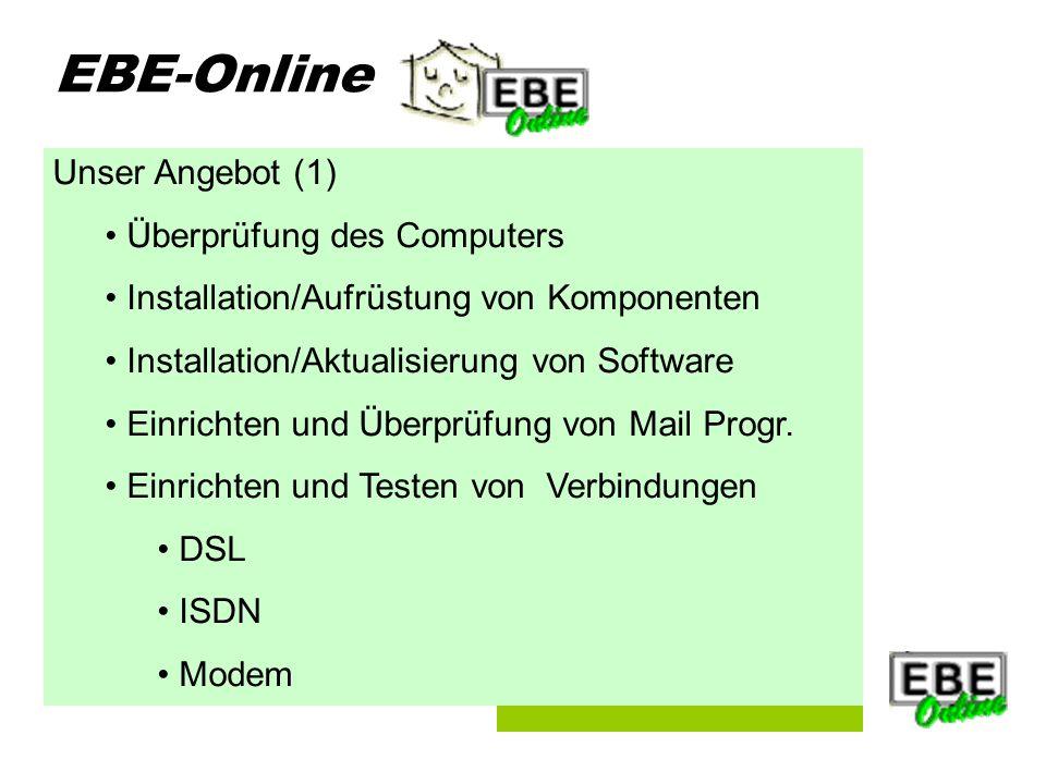 Folie 4 EBE-Online Unser Angebot (1) Überprüfung des Computers Installation/Aufrüstung von Komponenten Installation/Aktualisierung von Software Einrichten und Überprüfung von Mail Progr.